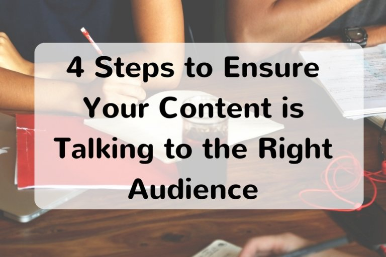 4 Steps to Ensure Your Content is Talking to the Right Audience