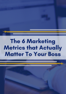 6 Marketing Metrics That Actually Matter to Your Boss