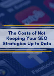 The Costs of Not Keeping Your SEO Strategies Up to Date