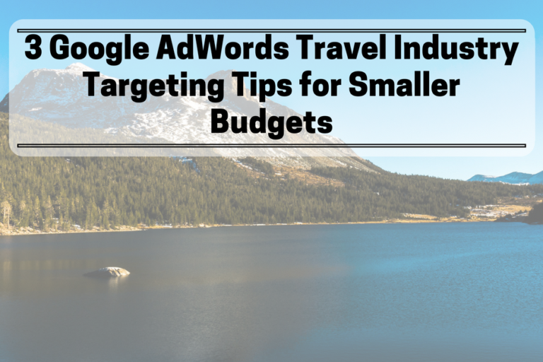 3 Google AdWords Travel Industry Targeted Tips for Smaller Budgets