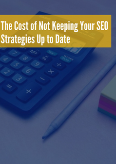 The Cost of Not Keeping Your SEO Strategies Up to Date