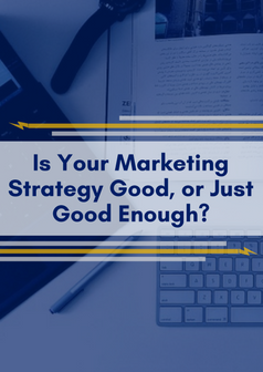 Is Your Marketing Strategy Good or Just Good Enough