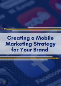 Creating a Mobile Marketing Strategy for Your Brand