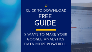 Click to Download - 5 Ways to Make Your Google Analytics Data More Powerful